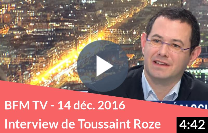 BFM TV – 14 décembre 2016 – Interview de Toussaint Roze