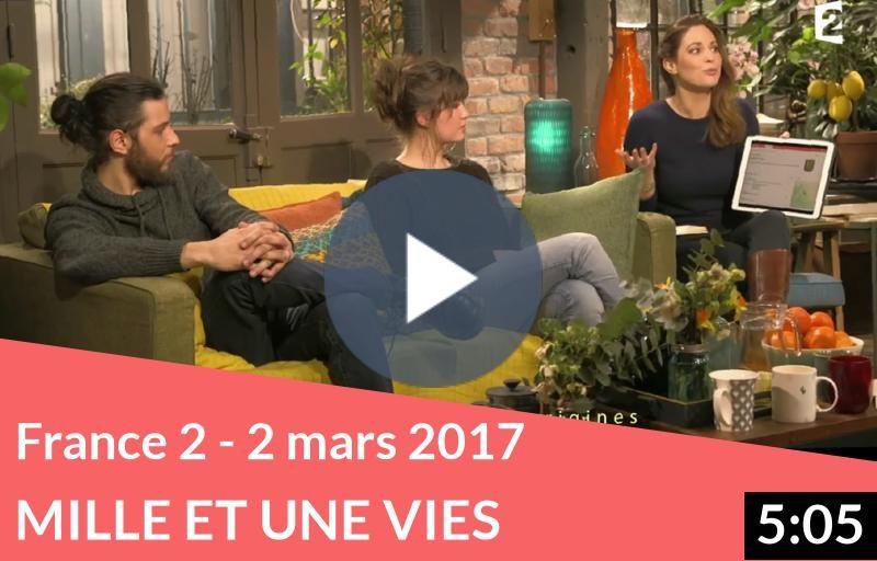 France 2 – 2 mars 2017 – Mille et une Vies