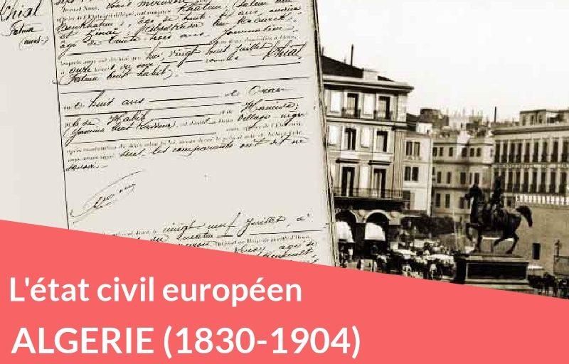 L'état civil des européens vivant en Algérie entre 1830 et 1904