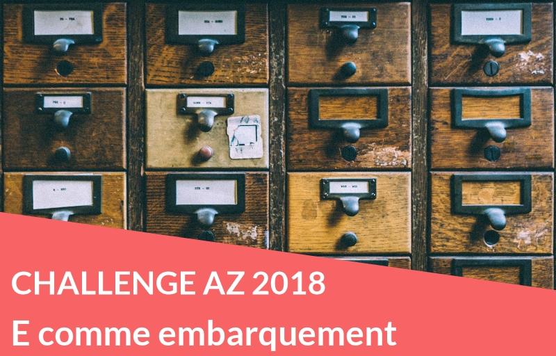 Challenge AZ 2018 : E comme embarquement
