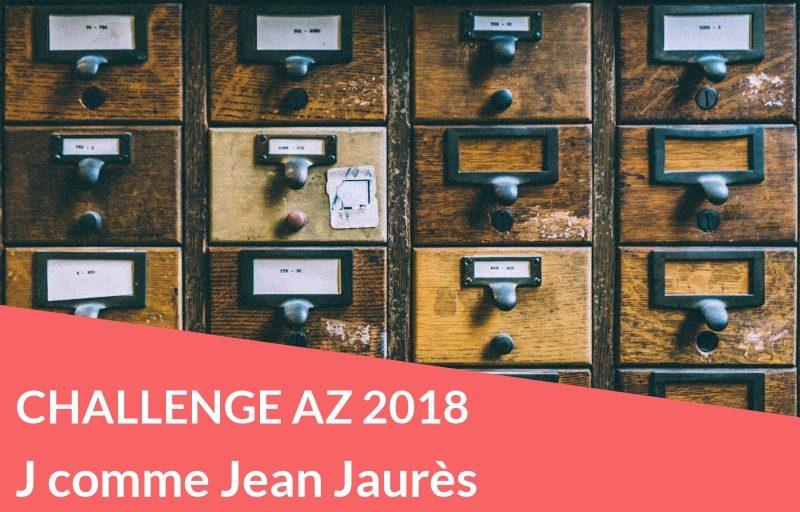 Challenge AZ 2018 : J comme Jean Jaurès
