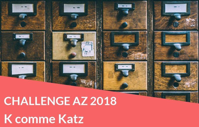 Challenge AZ 2018 : K comme Katz