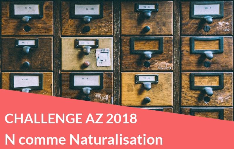 Challenge AZ 2018 : N comme Naturalisation