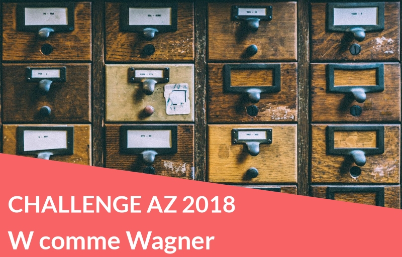Challenge AZ 2018 : W comme Wagner